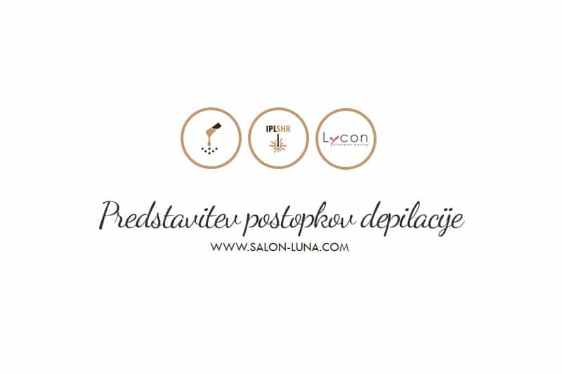 Depilacija - Predstavitev postopkov - Kozmetični salon Spa Luna